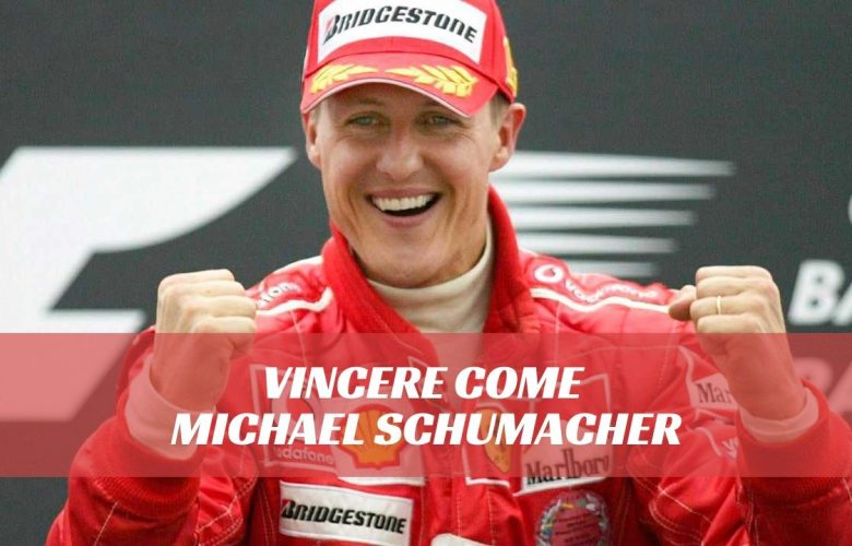 Vincere come Michael Schumacher